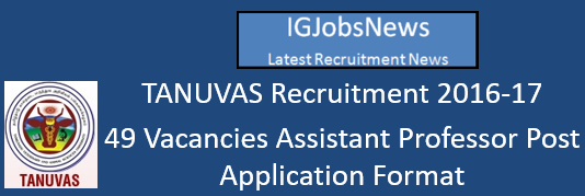 TANUVAS Recruitment 2016-17 - 49 Vacancies Assistant Professor Post Application Format