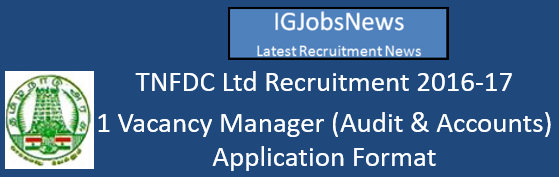 TNFDC Ltd Recruitment 2016-17 - 1 Vacancy Manager (Audit & Accounts) Application Format