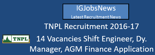 TNPL Recruitment 2016-17 - 14 Vacancies Shift Engineer, Dy Manager, AGM Finance Application format
