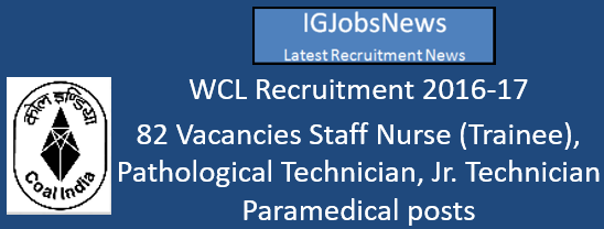 WCL Recruitment 2016-17 - 82 Vacancies Staff Nurse (Trainee), Pathological Technician, Jr. Technician Paramedical posts