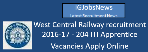 West Central Railway recruitment 2016-17 - 204 ITI Apprentice Vacancies Apply Online