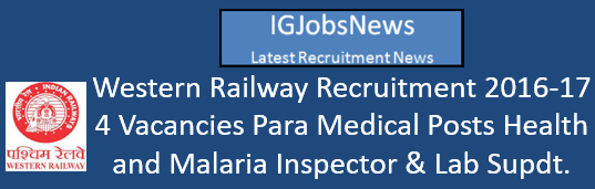 Western Railway Recruitment 2016-17 - 4 Vacancies Para Medical Posts Health and Malaria Inspector & Lab Supdt.