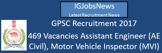 GPSC Recruitment 2017 - 469 Vacancies Assistant Engineer (AE Civil), Motor Vehicle Inspector (MVI), College Principal, ADHO and District Education Officer