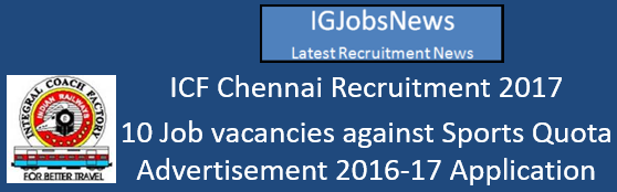 ICF Chennai Recruitment 2017 - 10 Job vacancies against Sports Quota Advertisement 2016-17 Application Format