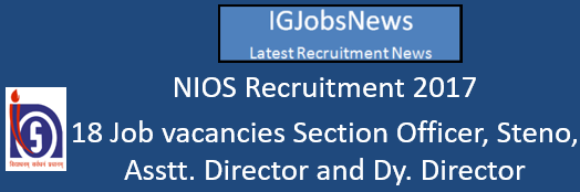NIOS Recruitment 2017 - 18 Job vacancies Section Officer, Stenographer, Assistant Director and Dy. Director