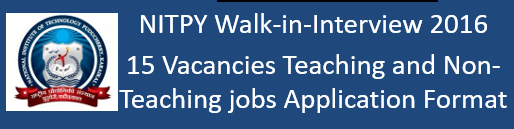 NITPY Walk-in-Interview 2016 - 15 Vacancies Teaching and Non-Teaching jobs Application Format
