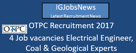 OTPC Recruitment 2017 - 4 Job vacancies Electrical Engineer, Coal & Geological Experts