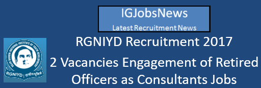 RGNIYD Recruitment 2017 - 2 Vacancies Engagement of Retired Officers as Consultants Jobs
