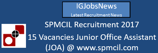 SPMCIL Recruitment 2017 - 15 Vacancies Junior Office Assistant (JOA) @ www.spmcil.com