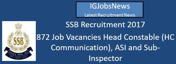 SSB Recruitment 2017 - 872 Job Vacancies Head Constable (HC Communication), ASI and Sub-Inspector