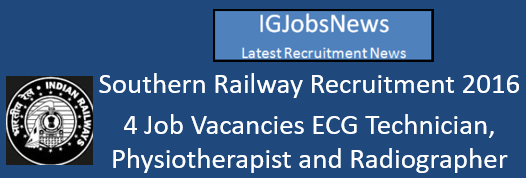 Southern Railway Recruitment 2016 - 4 Job Vacancies ECG Technician, Physiotherapist and Radiographer Para-Medical Staff