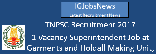TNPSC Recruitment 2017 - 1 Vacany Superintendent Job at Garments and Holdall Making Unit, Vellore Apply Online