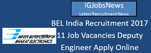 BEL India Recruitment 2017 - 11 Job Vacancies Deputy Engineer Apply Online