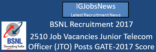 BSNL Recruitment 2017 - 2510 Job Vacancies Junior Telecom Officer (JTO) Posts GATE-2017 Score