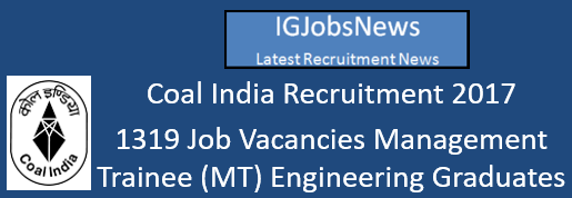 Coal India Recruitment 2017 - 1319 Job Vacancies Management Trainee (MT) Engineering Graduates Apply Online
