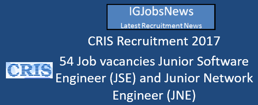 CRIS Recruitment 2017 - 54 Job vacancies Junior Software Engineer (JSE) and Junior Network Engineer (JNE)
