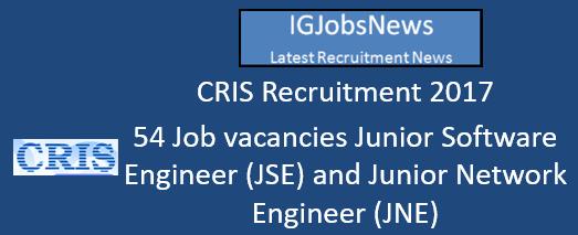CRIS Recruitment 2017 - 54 Job vacancies Junior Software Engineer (JSE) and Junior Network Engineer (JNE)
