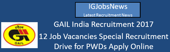 GAIL India Recruitment 2017 - 12 Job Vacancies Special Recruitment Drive for PWDs Apply Online