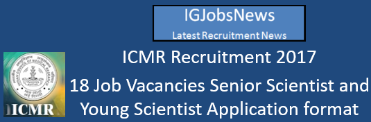 ICMR Recruitment 2017 - 18 Job Vacancies Senior Scientist and Young Scientist Application format