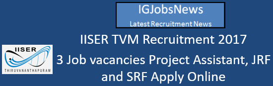 IISER TVM Recruitment 2017 - 3 Job vacancies Project Assistant, JRF and SRF Apply Online