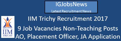 IIM Trichy Recruitment 2017 - 9 Job Vacancies Non-Teaching Posts AO, Placement Officer, JA Application Format