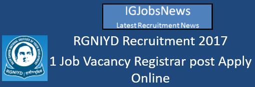 RGNIYD Recruitment 2017 - 1 Job Vacancy Registrar post Apply Online