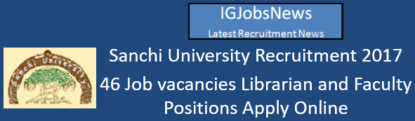 Sanchi University Recruitment 2017 - 46 Job vacancies Librarian and Faculty Positions Apply Online