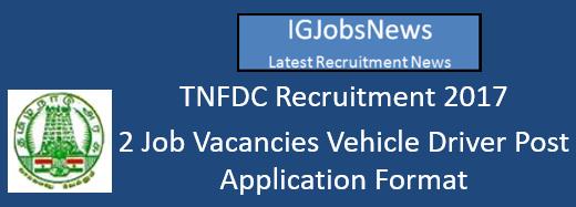TNFDC Recruitment 2017 - 2 Job Vacancies Vehicle Driver Post Application Format