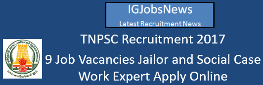TNPSC Recruitment 2017 - 9 Job Vacancies Jailor and Social Case Work Expert Apply Online