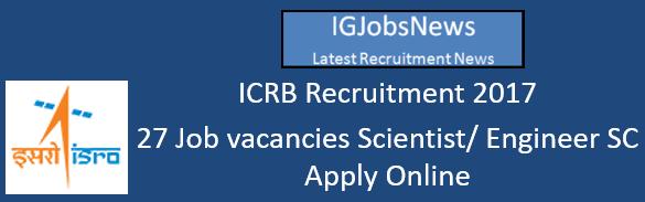 ICRB Recruitment 2017 - 27 Job vacancies Scientist/ Engineer SC Apply Online