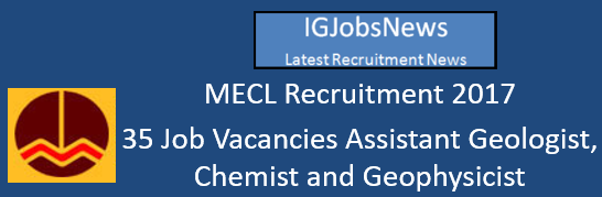 MECL Recruitment 2017 - 35 Job Vacancies Assistant Geologist, Chemist and Geophysicist Walk-In-Interview