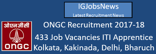 ONGC Recruitment 2017-18 - 433 Job Vacancies ITI Apprentice Kolkata, Kakinada, Delhi, Bharuch, Ahmedabad, Rajahmundry, Hazira Plant and Mehsana