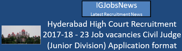 Hyderabad High Court Recruitment 2017-18 - 23 Job vacancies Civil Judge (Junior Division) Application format