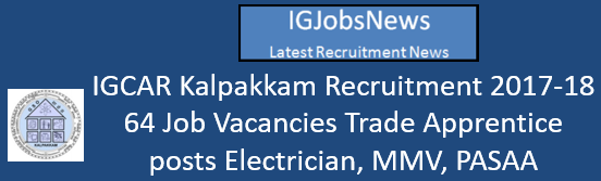 IGCAR Kalpakkam Recruitment 2017-18 - 64 Job Vacancies Trade Apprentice posts Electrician, MMV, PASAA Walk-in-Interview