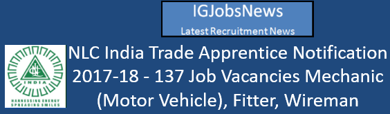 NLC India Trade Apprentice Notification 2017-18 - 137 Job Vacancies Mechanic (Motor Vehicle), Fitter, Wireman Apply Online