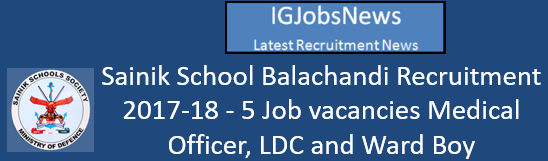 Sainik School Balachandi Recruitment 2017-18 - 5 Job vacancies Medical Officer, LDC and Ward Boy Application format