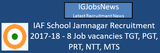 IAF School Jamnagar Recruitment 2017-18 - 8 Job vacancies TGT, PGT, PRT, NTT, MTS