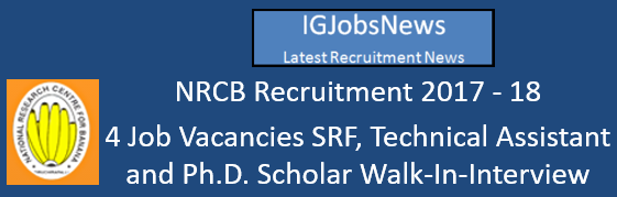 NRCB Recruitment 2017 - 18 - 4 Job Vacancies SRF, Technical Assistant and Ph.D Scholar Walk-In-Interview