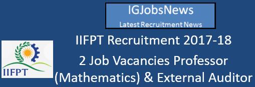 IIFPT Recruitment 2017-18 - 2 Job Vacancies Professor (Mathematics) & External Auditor Application format