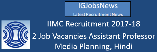 IIMC Recruitment 2017-18 - 2 Job Vacancies Assistant Professor Media Planning, Hindi