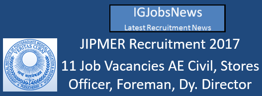 JIPMER Recruitment 2017 - 11 Job Vacancies AE Civil, Stores Officer, Foreman, Dy. Director