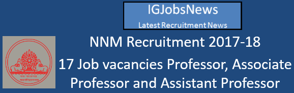 NNM Recruitment 2017-18 - 17 Job vacancies Professor, Associate Professor and Assistant Professor