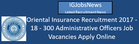 Oriental Insurance Recruitment 2017 - 18 - 300 Administrative Officers Job Vacancies Apply Online