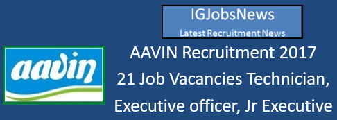 AAVIN Recruitment 2017 - 21 Job Vacancies Technician, Executive officer, Jr Executive download Application format