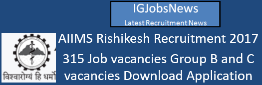 AIIMS Rishikesh Recruitment 2017 - 315 Job vacancies Group B and C vacancies Download Application format