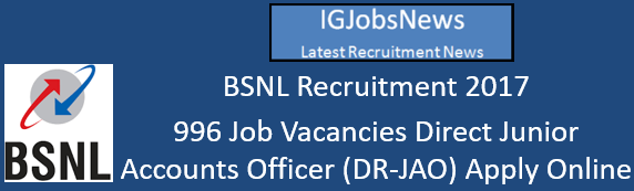 BSNL Recruitment 2017 - 996 Job Vacancies Direct Junior Accounts Officer (DR-JAO) Apply Online