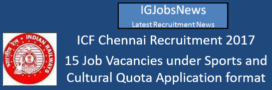 ICF Chennai Recruitment 2017 - 15 Job Vacancies under Sports and Cultural Quota Application format Download