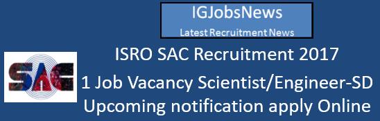 ISRO SAC Recruitment 2017 - 1 Job Vacancy Scientist/Engineer-SD Upcoming notification apply Online