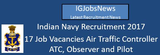 Indian Navy Recruitment 2017 - 17 Job Vacancies Air Traffic Controller ATC, Observer and Pilot