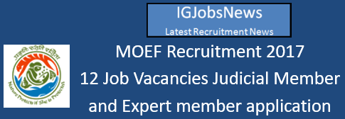 MOEF Recruitment 2017 - 12 Job Vacancies Judicial Member and Expert member application format download